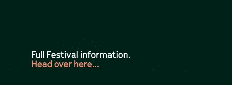 Full Festival information. Head over here...
